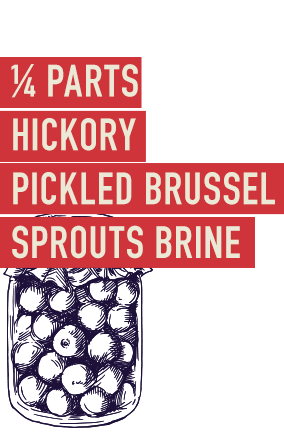 ¼ Parts Hickory Pickled Brussel Sprouts Brine